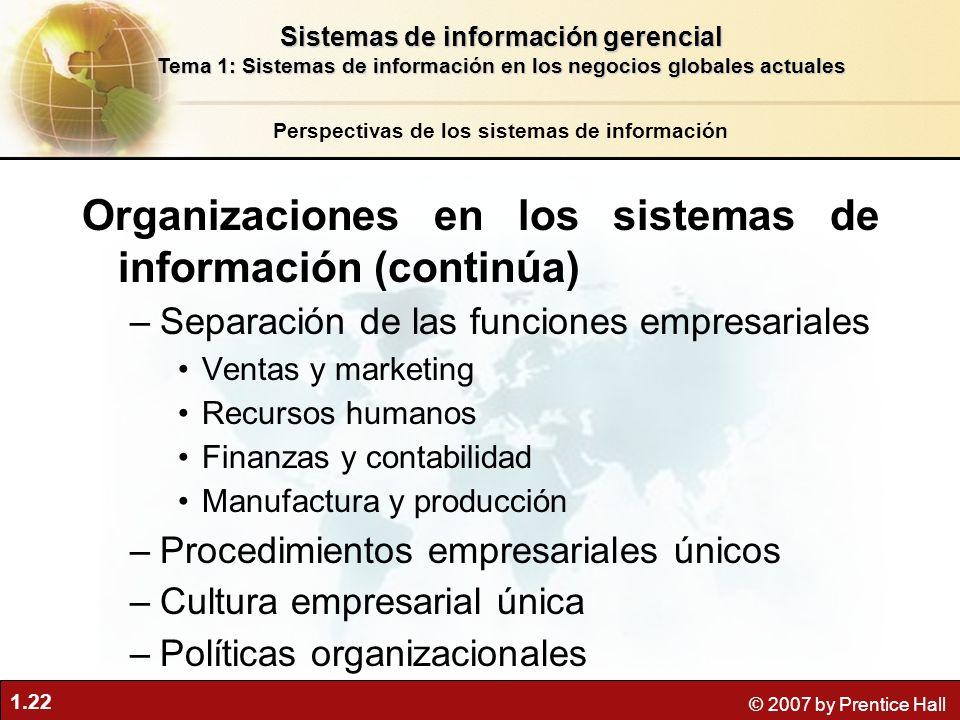 1.22 © 2007 by Prentice Hall Organizaciones en los sistemas de información (continúa) –Separación de las funciones empresariales Ventas y marketing Re