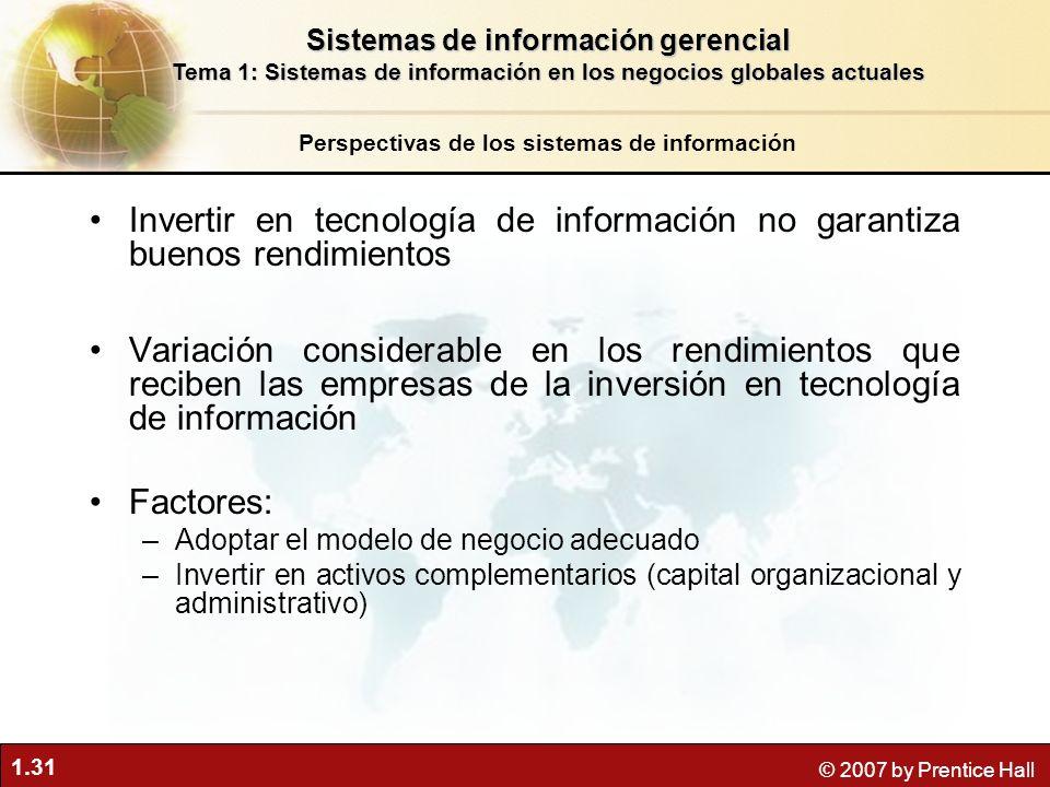 1.31 © 2007 by Prentice Hall Invertir en tecnología de información no garantiza buenos rendimientos Variación considerable en los rendimientos que rec
