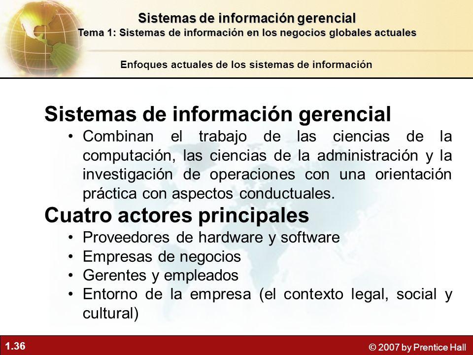 1.36 © 2007 by Prentice Hall Sistemas de información gerencial Combinan el trabajo de las ciencias de la computación, las ciencias de la administració