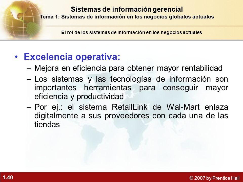 1.40 © 2007 by Prentice Hall Excelencia operativa: –Mejora en eficiencia para obtener mayor rentabilidad –Los sistemas y las tecnologías de informació