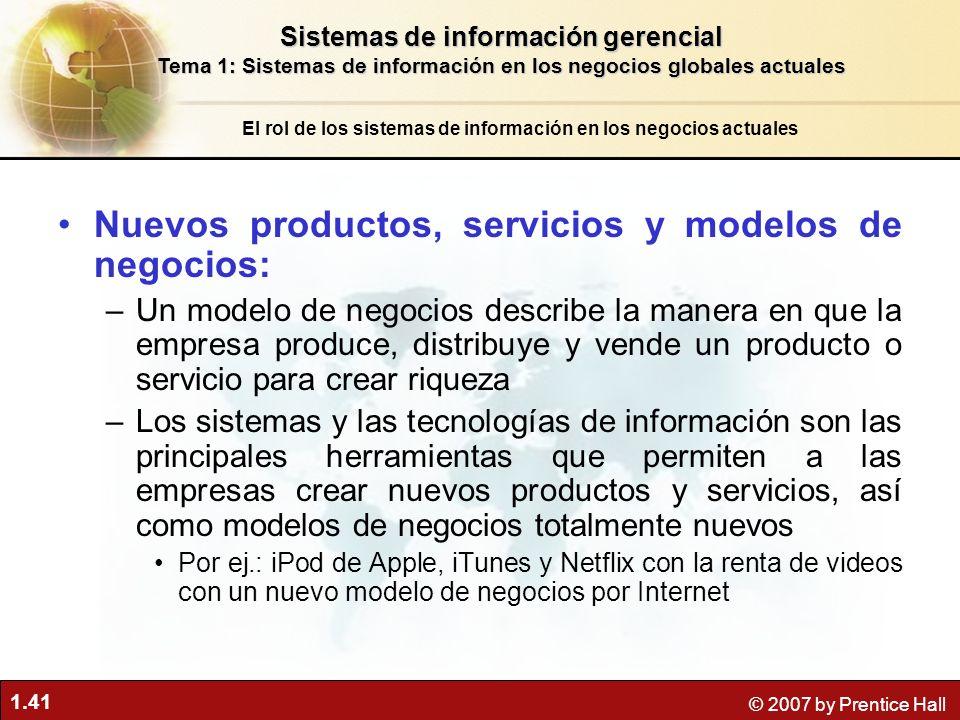 1.41 © 2007 by Prentice Hall Nuevos productos, servicios y modelos de negocios: –Un modelo de negocios describe la manera en que la empresa produce, d