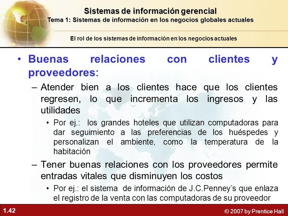 1.42 © 2007 by Prentice Hall Buenas relaciones con clientes y proveedores: –Atender bien a los clientes hace que los clientes regresen, lo que increme