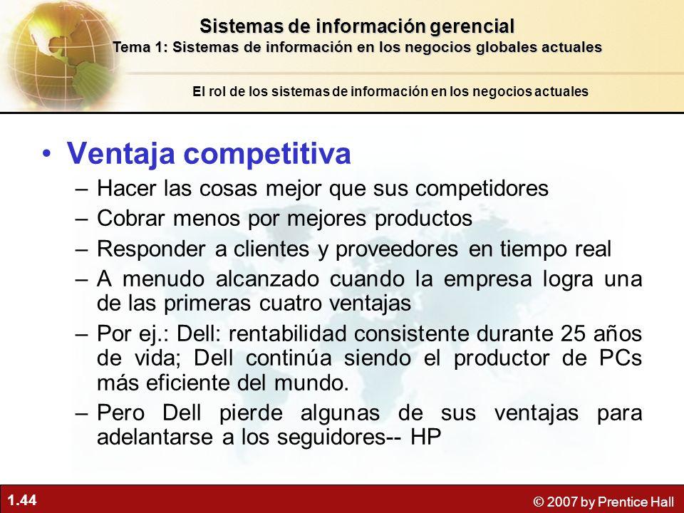 1.44 © 2007 by Prentice Hall Ventaja competitiva –Hacer las cosas mejor que sus competidores –Cobrar menos por mejores productos –Responder a clientes