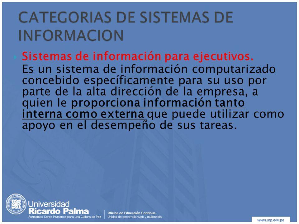 Sistemas de información para ejecutivos. Es un sistema de información computarizado concebido específicamente para su uso por parte de la alta direcci