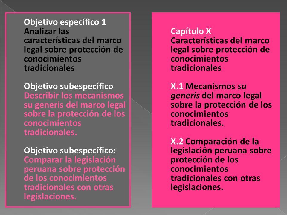 Capítulo X Características del marco legal sobre protección de conocimientos tradicionales X.1 Mecanismos su generis del marco legal sobre la protecci