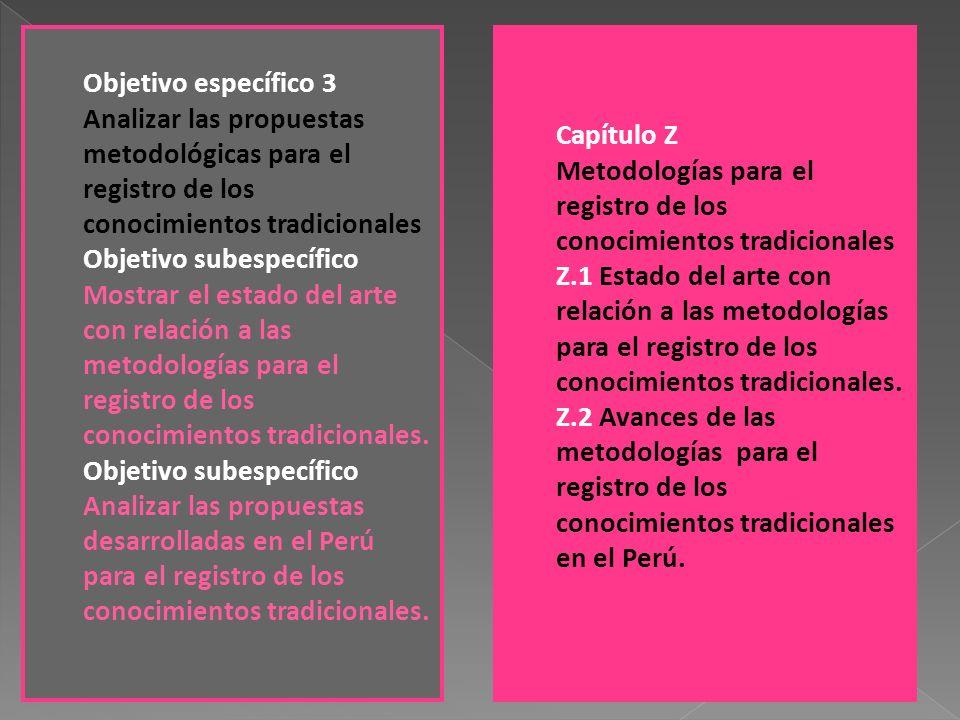 Objetivo específico 3 Analizar las propuestas metodológicas para el registro de los conocimientos tradicionales Objetivo subespecífico Mostrar el esta