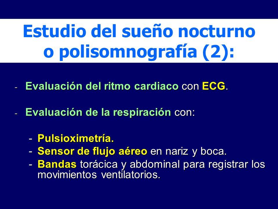 Estudio del sueño nocturno o polisomnografía (2): - Evaluación del ritmo cardiaco con ECG. - Evaluación de la respiración con: -Pulsioximetría. -Senso