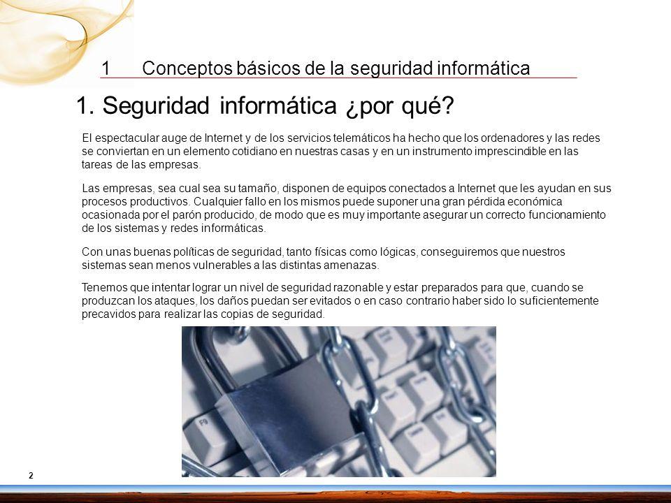 1 Conceptos básicos de la seguridad informática 1 CONTENIDOS 1. Seguridad informática ¿por qué? 2. Objetivos de la seguridad informática 3. Clasificac