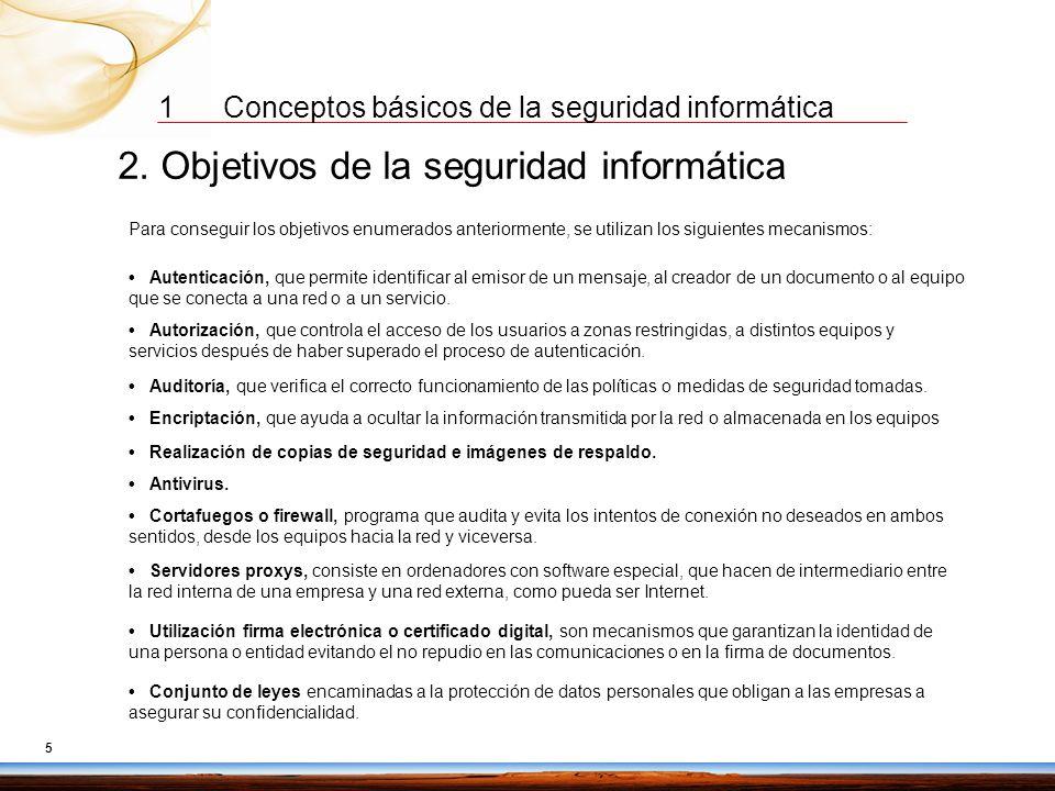 1 Conceptos básicos de la seguridad informática 2. Objetivos de la seguridad informática Según INFOSEC Glossary 2000: «Seguridad Informática son las m
