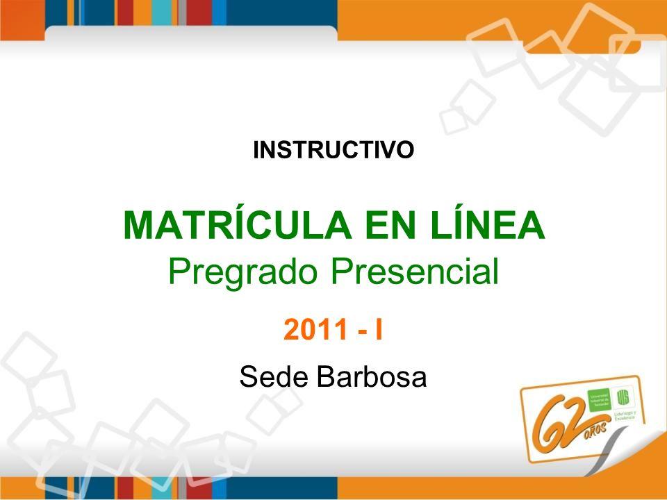 INSTRUCTIVO MATRÍCULA EN LÍNEA Pregrado Presencial Sede Barbosa 2011 - I