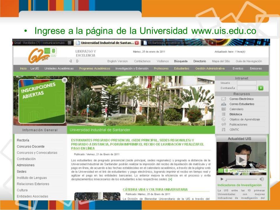 Ingrese a la página de la Universidad www.uis.edu.co