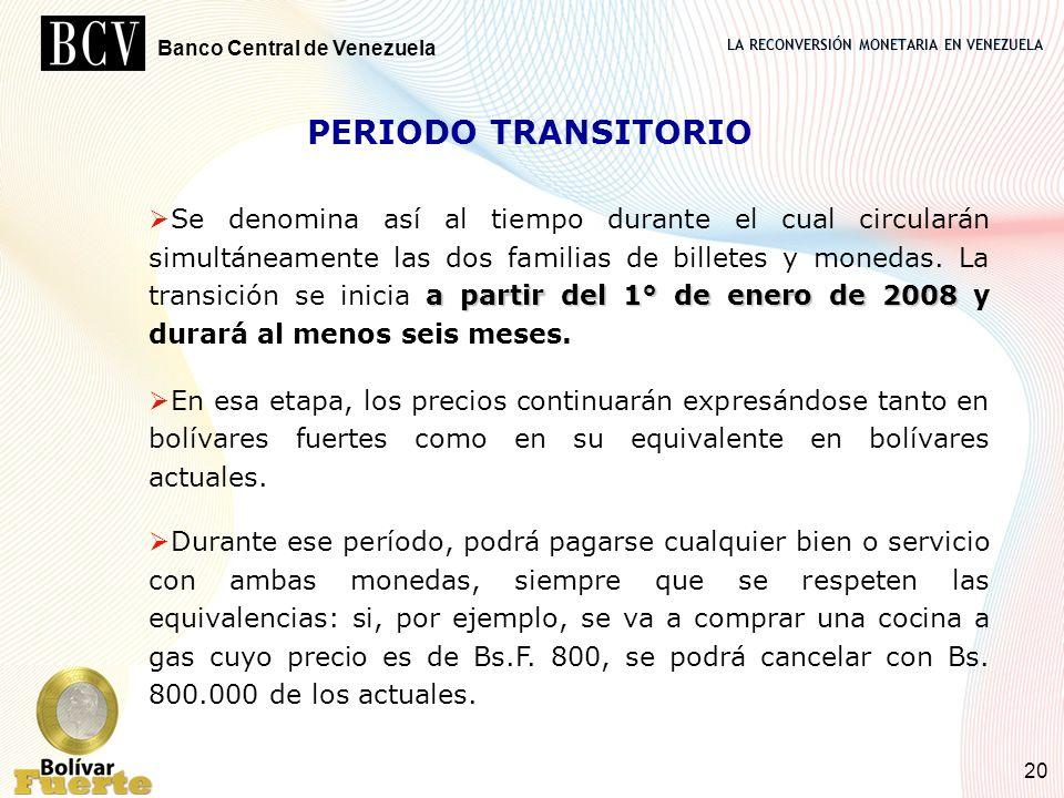 LA RECONVERSIÓN MONETARIA EN VENEZUELA Banco Central de Venezuela 20 PERIODO TRANSITORIO a partir del 1° de enero de 2008 Se denomina así al tiempo du