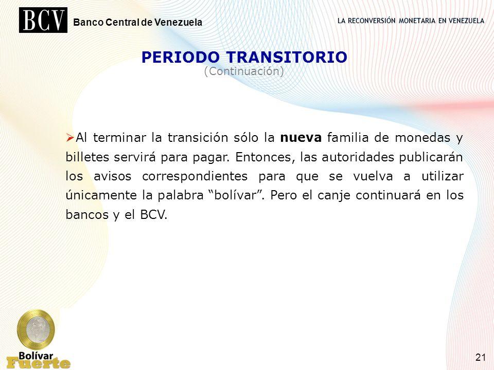 LA RECONVERSIÓN MONETARIA EN VENEZUELA Banco Central de Venezuela 21 PERIODO TRANSITORIO (Continuación) Al terminar la transición sólo la nueva famili