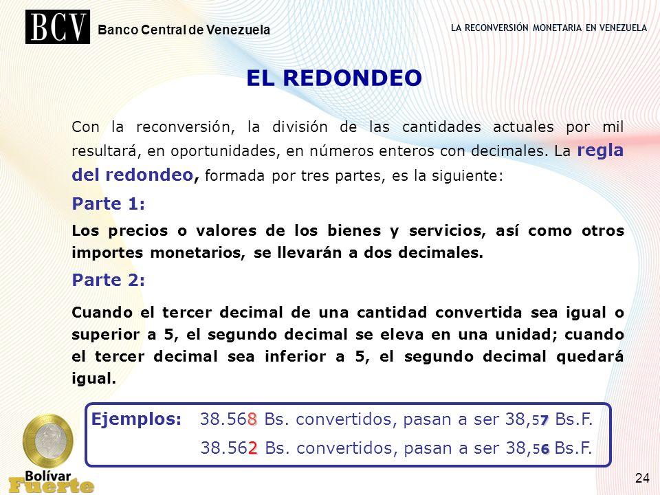 LA RECONVERSIÓN MONETARIA EN VENEZUELA Banco Central de Venezuela 24 EL REDONDEO Con la reconversión, la división de las cantidades actuales por mil r