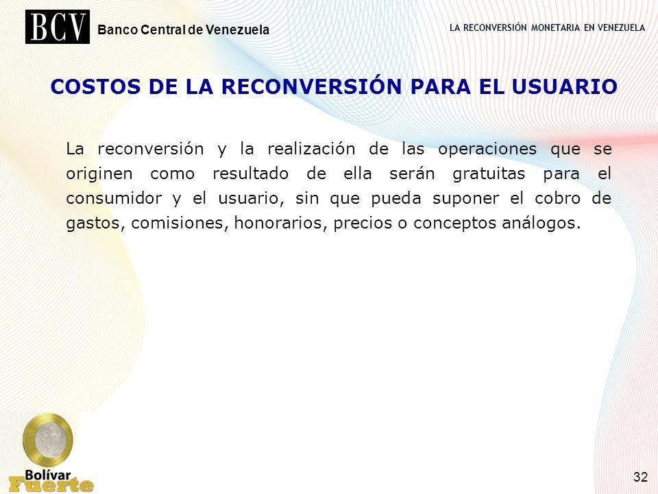 LA RECONVERSIÓN MONETARIA EN VENEZUELA Banco Central de Venezuela 32 COSTOS DE LA RECONVERSIÓN PARA EL USUARIO La reconversión y la realización de las