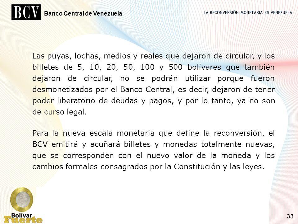 LA RECONVERSIÓN MONETARIA EN VENEZUELA Banco Central de Venezuela 33 Las puyas, lochas, medios y reales que dejaron de circular, y los billetes de 5,