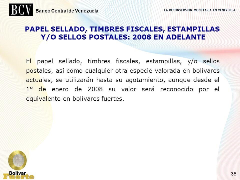LA RECONVERSIÓN MONETARIA EN VENEZUELA Banco Central de Venezuela 35 PAPEL SELLADO, TIMBRES FISCALES, ESTAMPILLAS Y/O SELLOS POSTALES: 2008 EN ADELANT