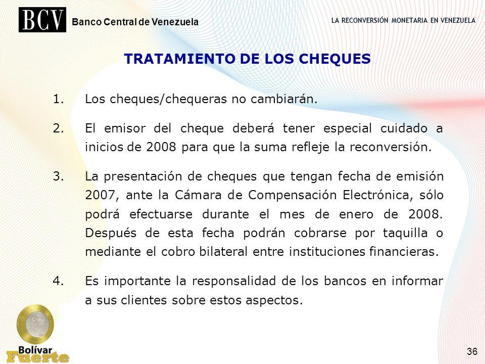 LA RECONVERSIÓN MONETARIA EN VENEZUELA Banco Central de Venezuela 36 TRATAMIENTO DE LOS CHEQUES 1.Los cheques/chequeras no cambiarán. 2.El emisor del