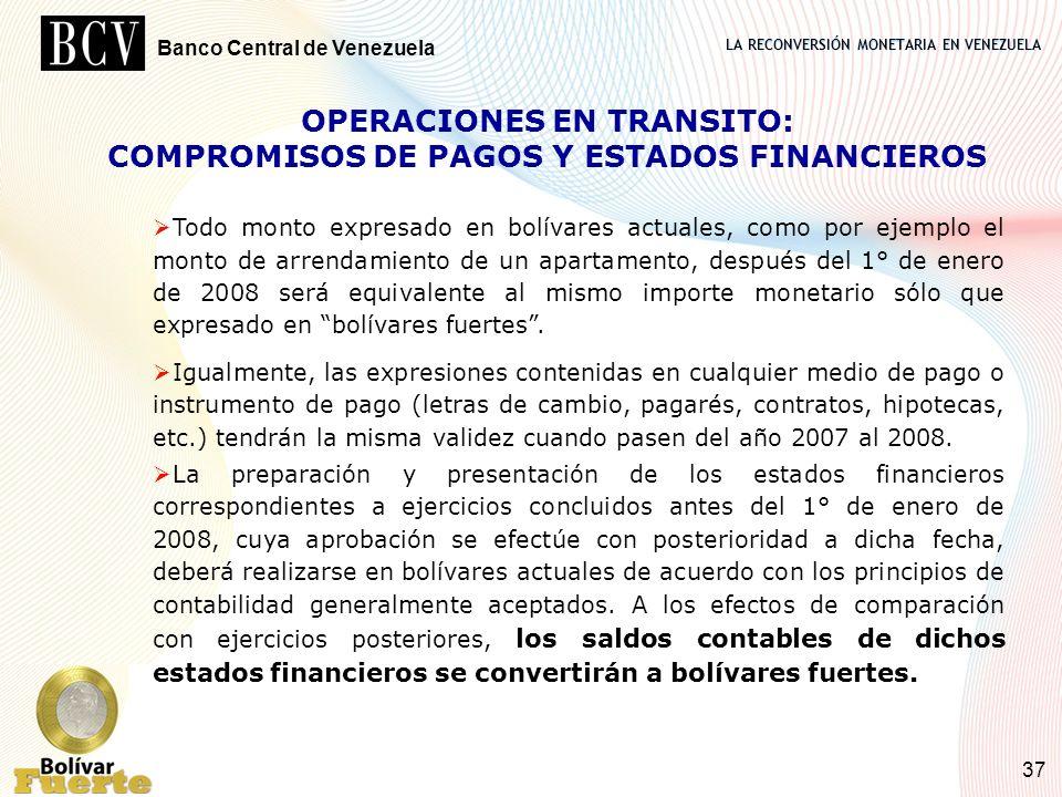 LA RECONVERSIÓN MONETARIA EN VENEZUELA Banco Central de Venezuela 37 OPERACIONES EN TRANSITO: COMPROMISOS DE PAGOS Y ESTADOS FINANCIEROS Todo monto ex