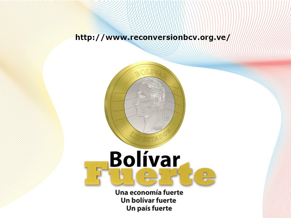 LA RECONVERSIÓN MONETARIA EN VENEZUELA Banco Central de Venezuela 46 http://www.reconversionbcv.org.ve/