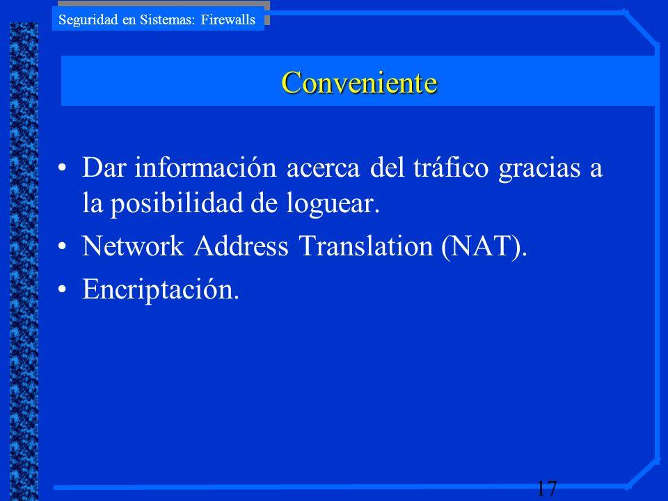 Seguridad en Sistemas: Firewalls 17 Dar información acerca del tráfico gracias a la posibilidad de loguear. Network Address Translation (NAT). Encript