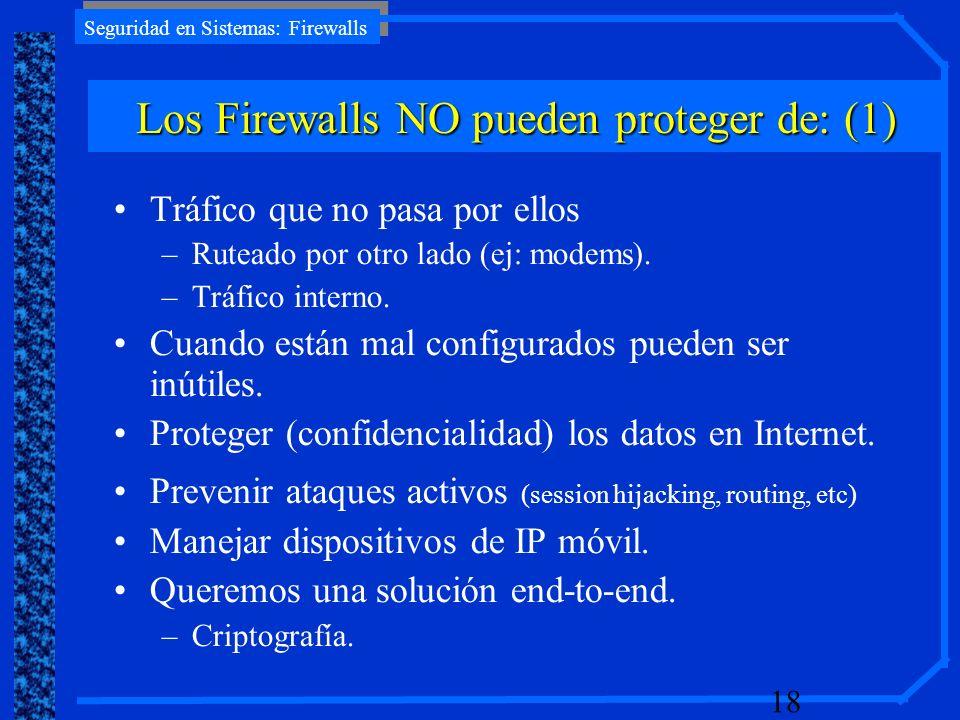 Seguridad en Sistemas: Firewalls 18 Tráfico que no pasa por ellos –Ruteado por otro lado (ej: modems). –Tráfico interno. Cuando están mal configurados