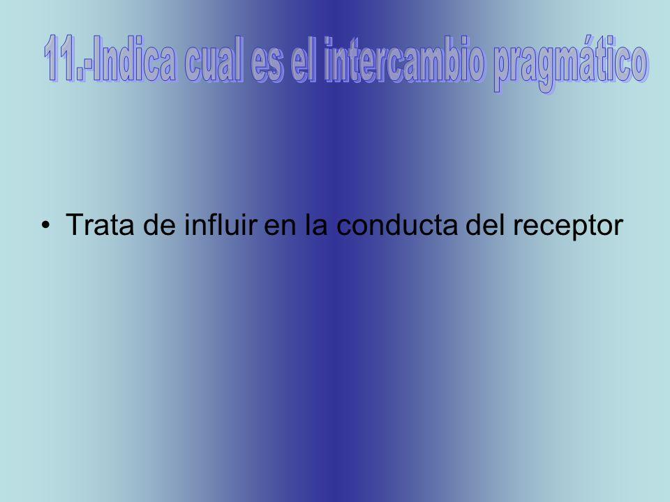 Trata de influir en la conducta del receptor