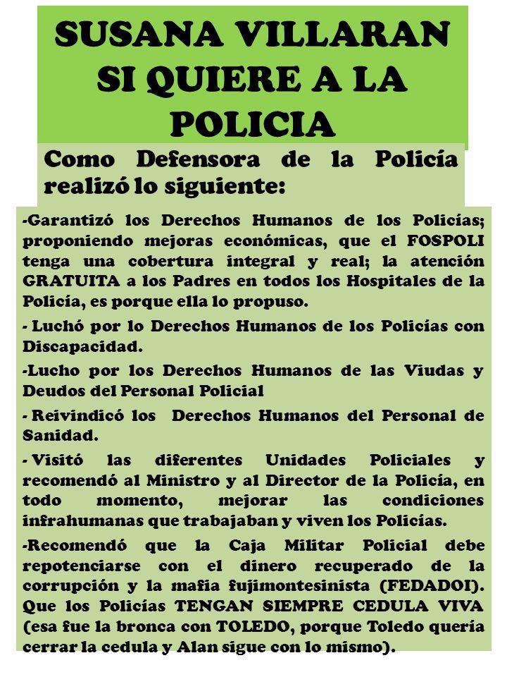 SUSANA VILLARAN SI QUIERE A LA POLICIA Las esposas y esposos; padres y madres; hijos e hijas de los Policías votemos por SUSANA VILLARAN, ella conoce nuestra realidad