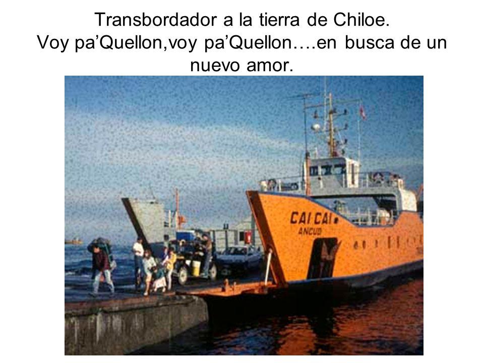 Transbordador a la tierra de Chiloe. Voy paQuellon,voy paQuellon….en busca de un nuevo amor.