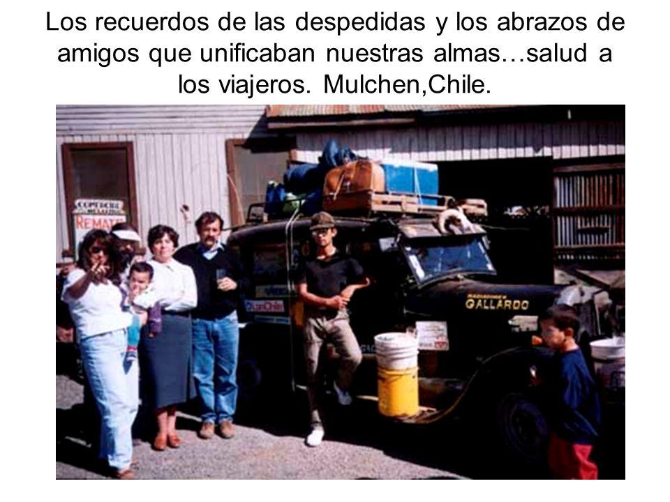 Los recuerdos de las despedidas y los abrazos de amigos que unificaban nuestras almas…salud a los viajeros. Mulchen,Chile.
