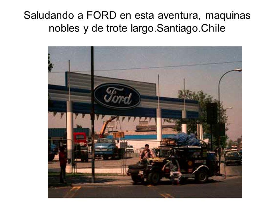 Saludando a FORD en esta aventura, maquinas nobles y de trote largo.Santiago.Chile
