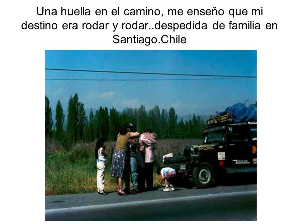 Una huella en el camino, me enseňo que mi destino era rodar y rodar..despedida de familia en Santiago.Chile