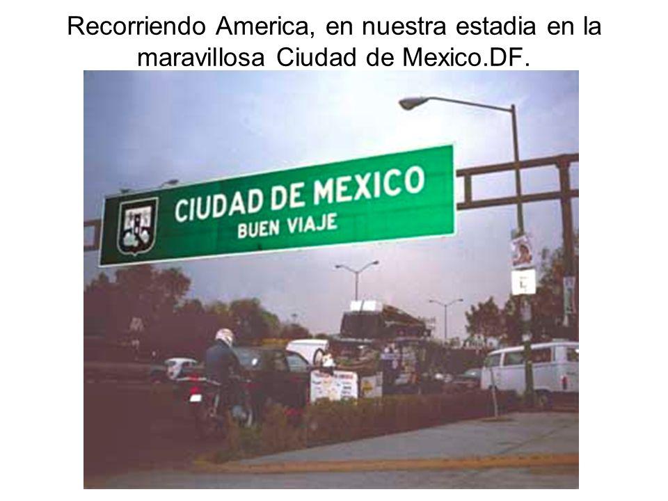 Recorriendo America, en nuestra estadia en la maravillosa Ciudad de Mexico.DF.