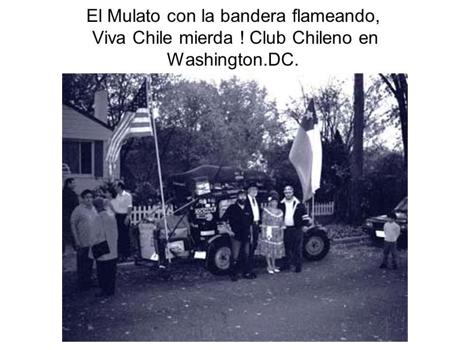 El Mulato con la bandera flameando, Viva Chile mierda ! Club Chileno en Washington.DC.