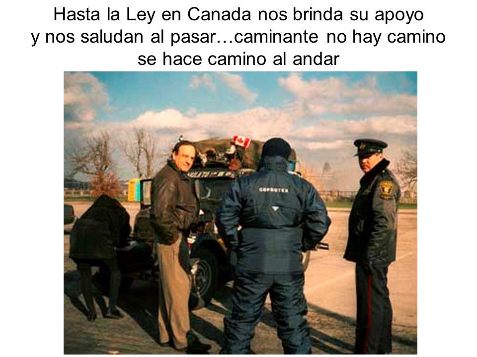 Hasta la Ley en Canada nos brinda su apoyo y nos saludan al pasar…caminante no hay camino se hace camino al andar