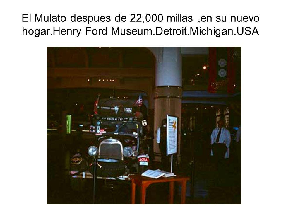 El Mulato despues de 22,000 millas,en su nuevo hogar.Henry Ford Museum.Detroit.Michigan.USA