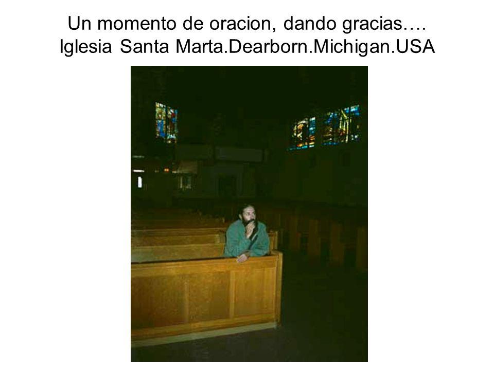 Un momento de oracion, dando gracias…. Iglesia Santa Marta.Dearborn.Michigan.USA