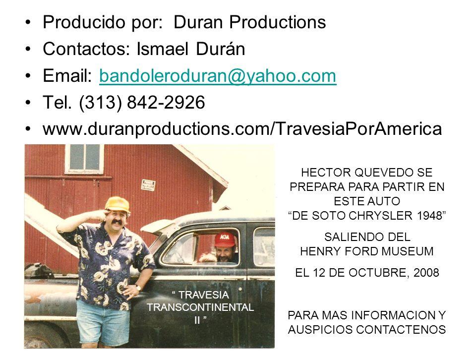 Producido por: Duran Productions Contactos: Ismael Durán Email: bandoleroduran@yahoo.combandoleroduran@yahoo.com Tel. (313) 842-2926 www.duranproducti