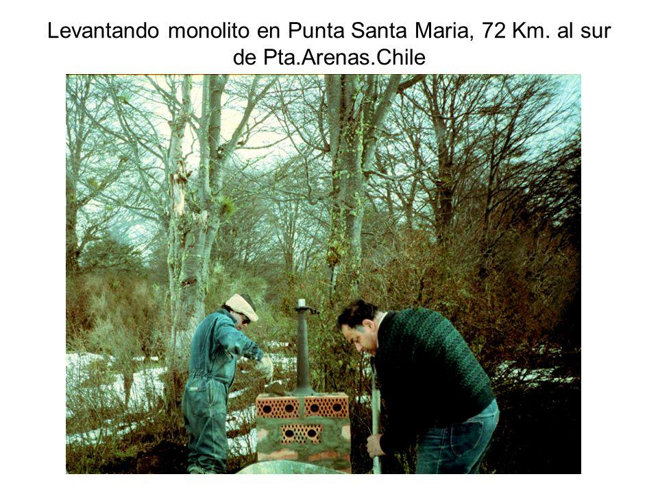 Levantando monolito en Punta Santa Maria, 72 Km. al sur de Pta.Arenas.Chile