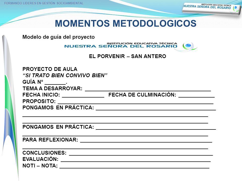 MOMENTOS METODOLOGICOS FORMANDO LIDERES EN GESTIÓN SOCIOAMBIENTAL Modelo de guía del proyecto EL PORVENIR – SAN ANTERO PROYECTO DE AULA SI TRATO BIEN