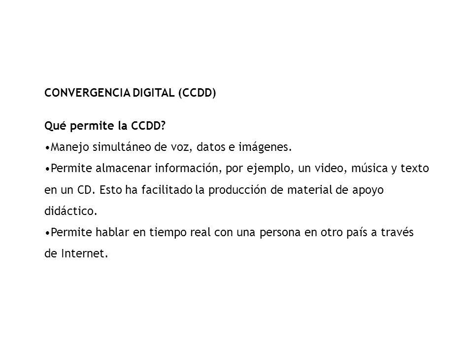 CONVERGENCIA DIGITAL (CCDD) Qué permite la CCDD.Manejo simultáneo de voz, datos e imágenes.