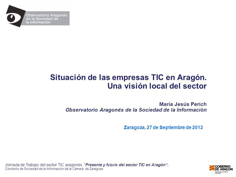 Situación de las empresas TIC en Aragón. Una visión local del sector María Jesús Perich Observatorio Aragonés de la Sociedad de la Información Zaragoz