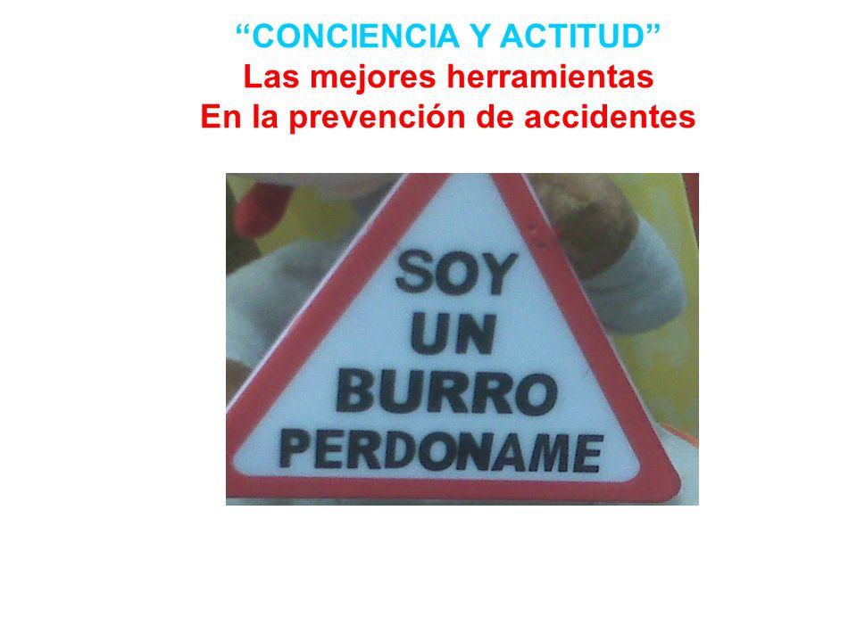 CONCIENCIA Y ACTITUD Las mejores herramientas En la prevención de accidentes