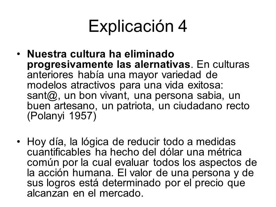 Explicación 4 Nuestra cultura ha eliminado progresivamente las alernativas. En culturas anteriores había una mayor variedad de modelos atractivos para