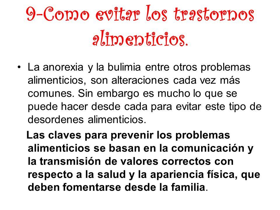 9-Como evitar los trastornos alimenticios. La anorexia y la bulimia entre otros problemas alimenticios, son alteraciones cada vez más comunes. Sin emb