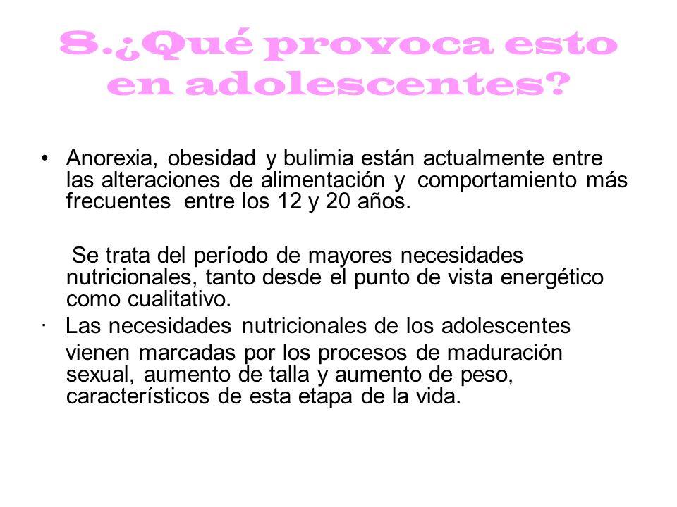 8.¿Qué provoca esto en adolescentes? Anorexia, obesidad y bulimia están actualmente entre las alteraciones de alimentación y comportamiento más frecue