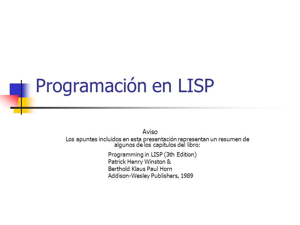 Programación en LISP Aviso Los apuntes incluidos en esta presentación representan un resumen de algunos de los capítulos del libro: Programming in LIS