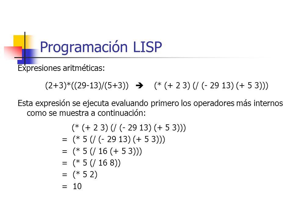 Expresiones aritméticas: (2+3)*((29-13)/(5+3)) (* (+ 2 3) (/ (- 29 13) (+ 5 3))) Esta expresión se ejecuta evaluando primero los operadores más intern