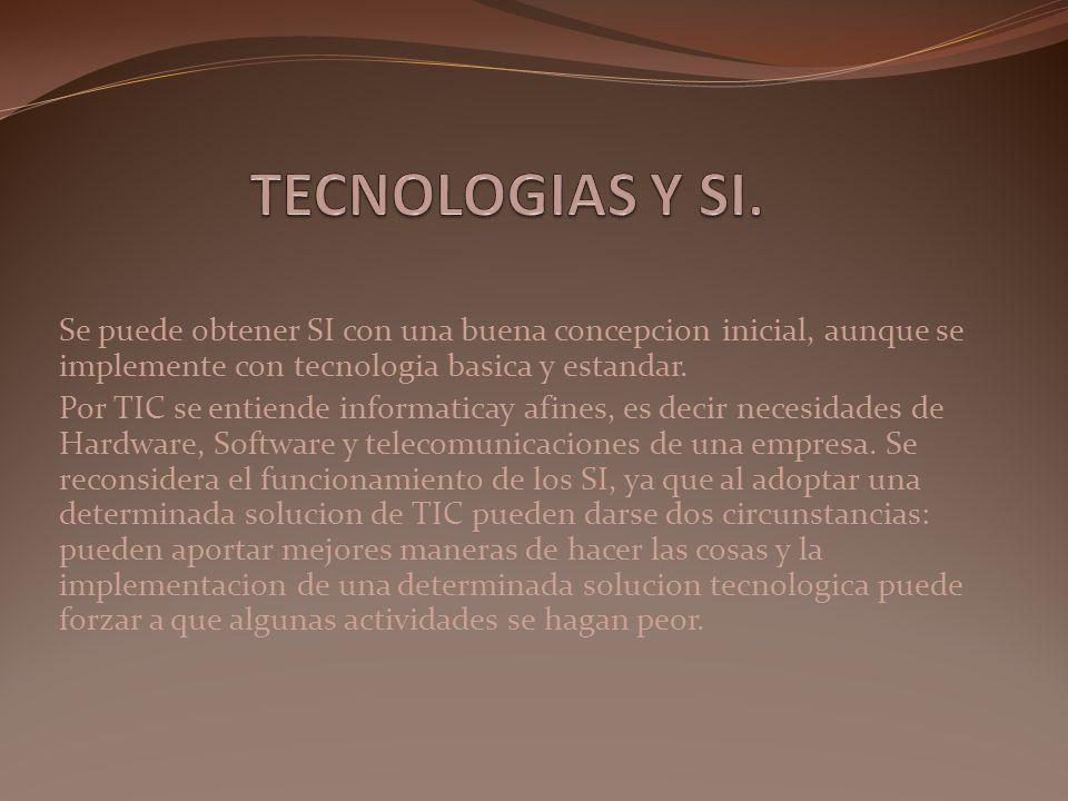 Se puede obtener SI con una buena concepcion inicial, aunque se implemente con tecnologia basica y estandar. Por TIC se entiende informaticay afines,