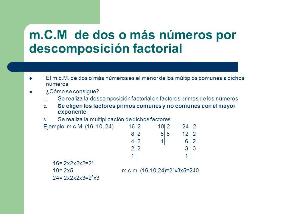 m.C.M de dos o más números por descomposición factorial El m.c.M. de dos o más números es el menor de los múltiplos comunes a dichos números ¿Cómo se
